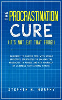 The Procrastination Cure  It s Not Eat That Frog   Book