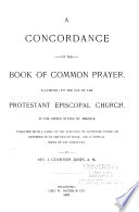 A Concordance to the Book of Common Prayer  According to the Use of the Protestant Episcopal Church  in the United States of America