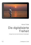 Die digitalisierte Freiheit. 2., durchgesehene und aktualisierte Auflage