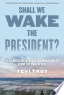 """""""Shall We Wake the President?: Two Centuries of Disaster Management from the Oval Office"""" by Tevi Troy, Joseph I. Lieberman"""