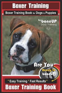 Boxer Training  Boxer Training Book for Dogs and Puppies by BoneUP DOG Training