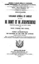 Bibliographie ou Catalogue général et complet des livres de droit et de jurisprudence publiés jusqu'au 15 avril 1865