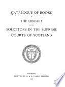 Catalog of Books in the Library of the Solicitors in the Supreme Courts of Scotland
