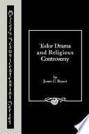 Tudor Drama And Religious Controversy