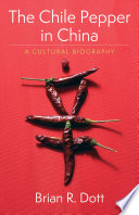 """The Chile Pepper in China: A Cultural Biography"" by Brian R. Dott"