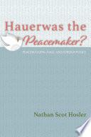 Hauerwas the Peacemaker