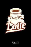 I Love You Latte Notebook
