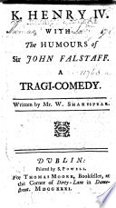 K. Henry IV. With the humours of Sir John Falstaff, etc