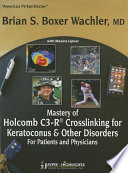 Mastery of Holcomb C3 R   Crosslinking for Keratoconus   Other Disorders  For Patients and Physicians