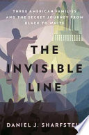 The Invisible Line  : A Secret History of Race in America