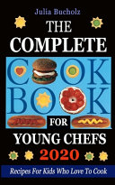 The Complete Cookbook for Young Chefs 2020