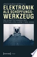 Elektronik als Schöpfungswerkzeug  : Die Kunsttechniken des Stephan von Huene (1932-2000)