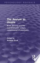 The Asylum As Utopia Psychology Revivals