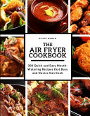 The Air Fryer Cookbook  300 Quick and Easy MouthWatering Recipes that Busy and Novice Can Cook