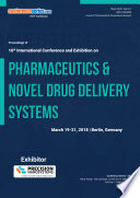 Proceedings of 16th International Conference and Exhibition on Pharmaceutics   Novel Drug Delivery Systems 2018