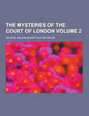The Mysteries of the Court of London Volume 2