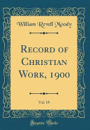 Record Of Christian Work 1900 Vol 19 Classic Reprint