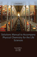 Solutions Manual to Accompany Physical Chemistry for the Life Sciences