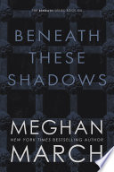 """""""Beneath These Shadows"""" by Meghan March"""