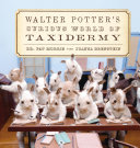 Walter Potter s Curious World of Taxidermy