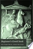 Beginner's Greek Book by Allen Rogers Benner,Herbert Weir Smyth PDF