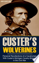 Personal Recollections of a Cavalryman With Custer's Michigan Cavalry Brigade in the Civil War (Expanded, Annotated)