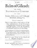 The Balm of Gilead  Or  the Reconciler and Composer of the Present Differences and Unhappy Divisions Among Us      By E  T   a True Friend of the Church and Kingdom of England Book