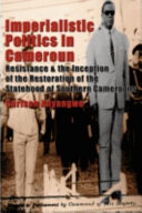 Imperialistic Politics in Cameroun: Resistance and the Inception of the Restoration of the Statehood of Southern Cameroons Pdf
