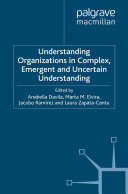 Understanding Organizations in Complex  Emergent and Uncertain Environments