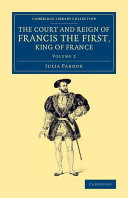 The Court and Reign of Francis the First, King of France
