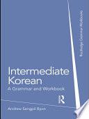"""Intermediate Korean: A Grammar and Workbook"" by Andrew Sangpil Byon"