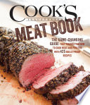 """The Cook's Illustrated Meat Book: The Game-Changing Guide That Teaches You How to Cook Meat and Poultry with 425 Bulletproof Recipes"" by Cook's Illustrated"