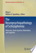 The Neuropsychopathology of Schizophrenia Molecules, Brain Systems, Motivation, and Cognition