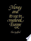 Money And Its Use In Medieval Europe Book