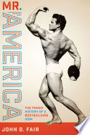 """Mr. America: The Tragic History of a Bodybuilding Icon"" by John D. Fair"