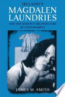 Ireland s Magdalen Laundries and the Nation s Architecture of Containment