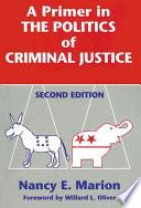 A Primer in the Politics of Criminal Justice