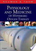 """""""Physiology and Medicine of Hyperbaric Oxygen Therapy"""" by Tom S. Neuman, MD, FACP, FACPM, Stephen R. Thom, MD, PhD"""