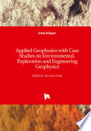 Applied Geophysics with Case Studies on Environmental  Exploration and Engineering Geophysics