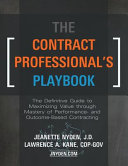 The Contract Professional s Playbook  The Definitive Guide to Maximizing Value Through Mastery of Performance  and Outcome Based Contracting Book