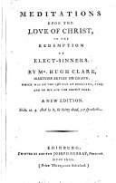 """Meditations on the love of Christ, in the redemption of elect-sinners ... A new edition. [The preface """"To the Christian reader"""" signed: J. M., i.e. Joseph Murray.]"""