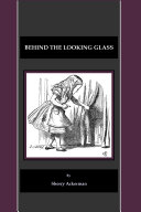Behind the Looking Glass