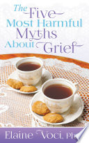 The Five Most Harmful Myths About Grief