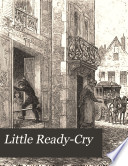 Little Ready Cry  or  The sorrows of six years old  from the Fr  by C A  Jones