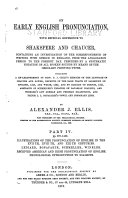 On Early English Pronunciation  with Especial Reference to Shakespeare and Chaucer      Illustrations of the pronunciation of English in the XVIIth  XVIIIth  and XIXth centuries     Received American and Irish pronunciation of English  Abstracts of Schmeller s treatise on Bavarian dialects  and Winkler s Low German and Friesian Dialecticon  and Prince L L  Bonaparte s vowel and consonant lists  Phonological introduction to dialects