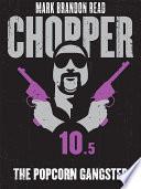 The Popcorn Gangster  Chopper 10 5