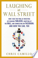 """Laughing at Wall Street: How I Beat the Pros at Investing (by Reading Tabloids, Shopping at the Mall, and Connecting on Facebook) and How You Can, Too"" by Chris Camillo"