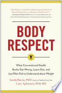 """Body Respect: What Conventional Health Books Get Wrong, Leave Out, and Just Plain Fail to Understand about Weight"" by Linda Bacon, Lucy Aphramor"