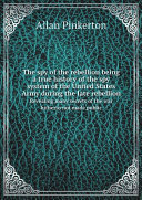 Pdf The spy of the rebellion being a true history of the spy system of the United States Army during the late rebellion Telecharger