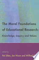 The Moral Foundations Of Educational Research  : Knowledge, Inquiry and Values